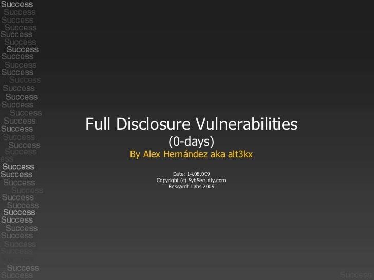 Full DisclosureVulnerabilities<br />(0-days)<br />ByAlex Hernández aka alt3kx<br />Date: 14.08.009<br />Copyright (c) SybS...