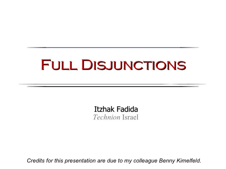 Full Disjunctions Credits for this presentation are due to my colleague Benny Kimelfeld. Itzhak Fadida Technion  Israel