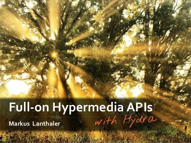 Full-on Hypermedia APIs Markus Lanthaler