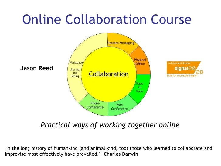 "Online Collaboration Course Practical ways of working together online   ""In the long history of humankind (and animal..."