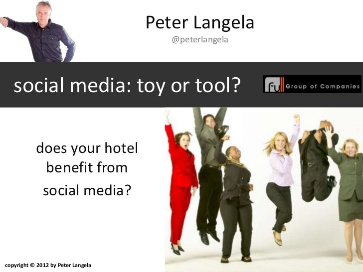 Peter Langela                                       @peterlangela   social media: toy or tool?           does your hotel  ...