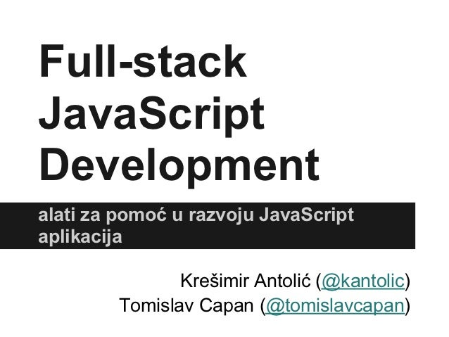 Full-stackJavaScriptDevelopmentalati za pomoć u razvoju JavaScriptaplikacija                Krešimir Antolić (@kantolic)  ...