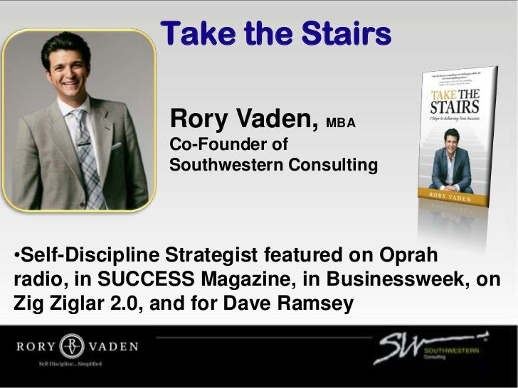 Take the Stairs              Rory Vaden, MBA              Co-Founder of              Southwestern Consulting•Self-Discipli...