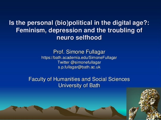 Is the personal (bio)political in the digital age?: Feminism, depression and the troubling of neuro selfhood Prof. Simone ...