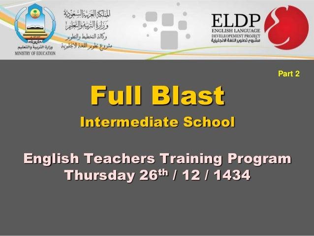 Full Blast  Part 2  Intermediate School  English Teachers Training Program Thursday 26th / 12 / 1434