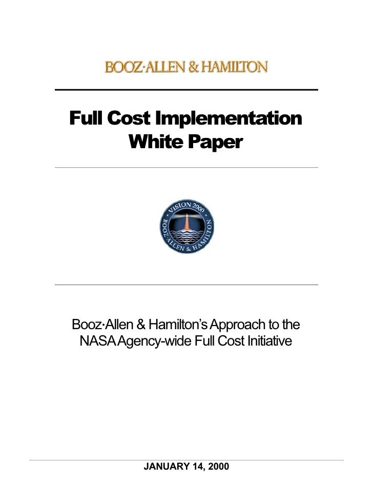 Full Cost Implementation        White Paper     Booz•Allen & Hamilton's Approach to the  NASA Agency-wide Full Cost Initia...