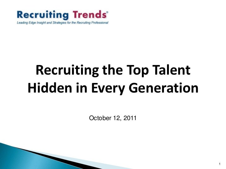Recruiting the Top TalentHidden in Every Generation         October 12, 2011                             1