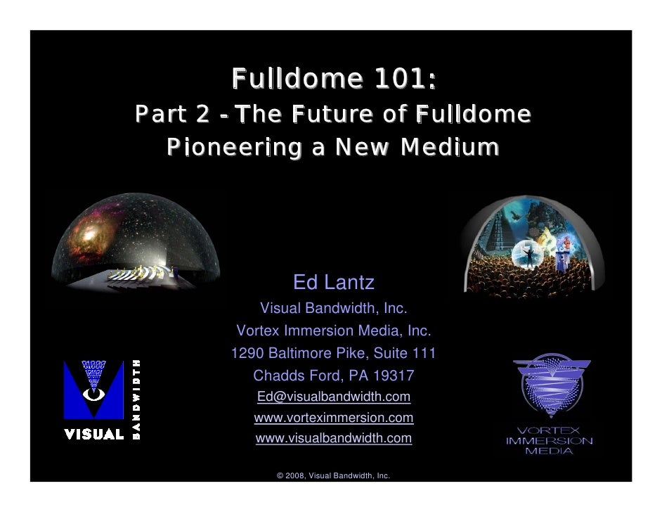 Fulldome 101: Part 2 - The Future of Fulldome   Pioneering a New Medium                      Ed Lantz            Visual Ba...