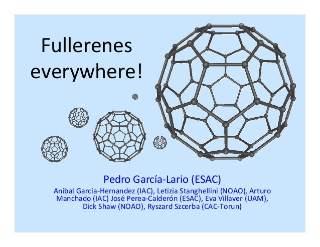 Fullerenes everywhere! Pedro García-Lario (ESAC) Anibal García-Hernandez (IAC), Letizia Stanghellini (NOAO), Arturo Mancha...
