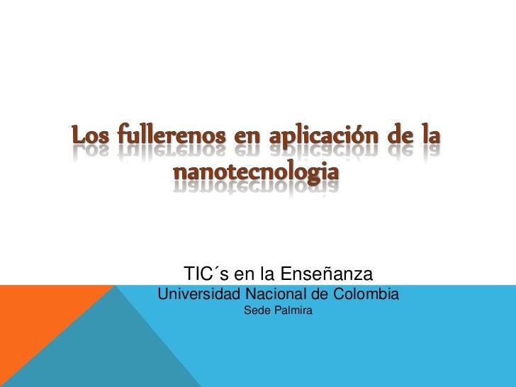 TIC´s en la EnseñanzaUniversidad Nacional de Colombia           Sede Palmira