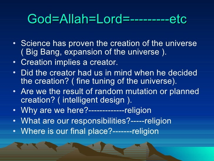 God=Allah=Lord=---------etc <ul><li>Science has proven the creation of the universe ( Big Bang, expansion of the universe ...