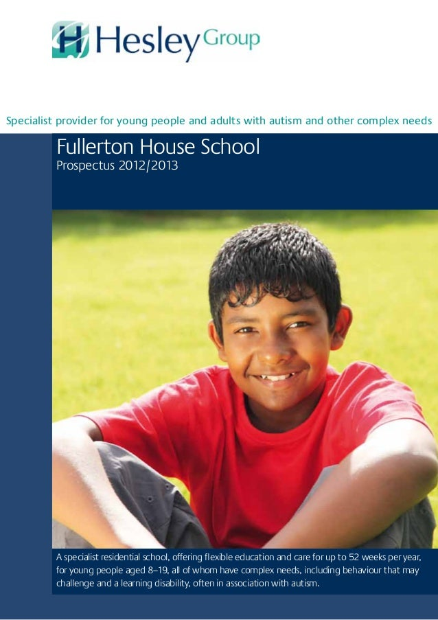 Fullerton House SchoolProspectus 2012/2013A specialist residential school, offering flexible education and care for up to ...