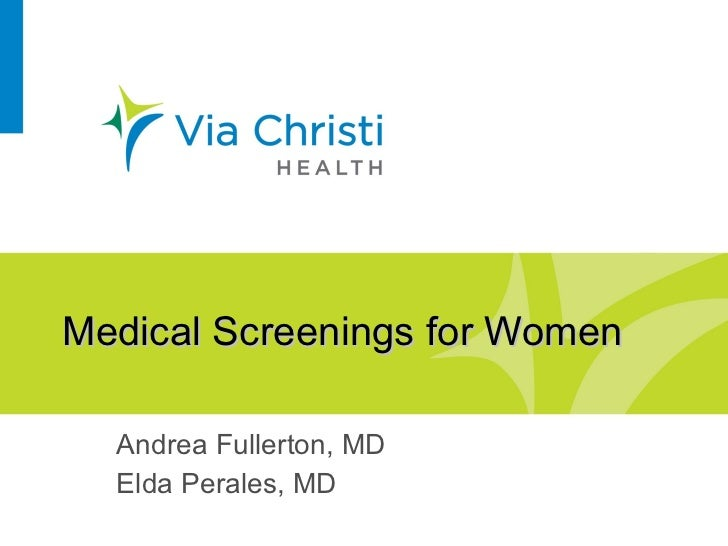 Medical Screenings for Women Andrea Fullerton, MD Elda Perales, MD