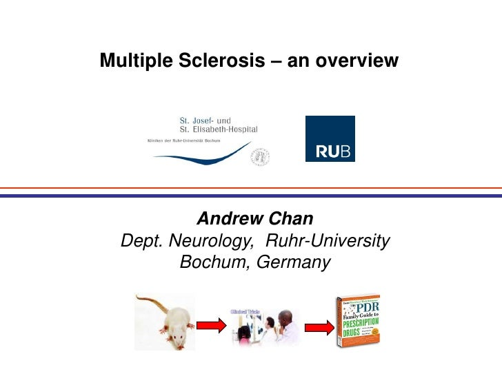 Multiple Sclerosis – an overview<br />Andrew Chan<br />Dept. Neurology,  Ruhr-University Bochum, Germany<br />