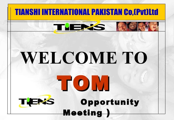 TIANSHI INTERNATIONAL PAKISTAN Co,(Pvt)Ltd WELCOME TO TOM (  Opportunity Meeting  )