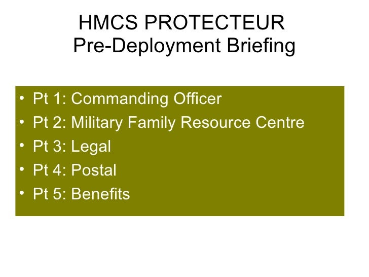 HMCS PROTECTEUR  Pre-Deployment Briefing <ul><li>Pt 1: Commanding Officer </li></ul><ul><li>Pt 2: Military Family Resource...