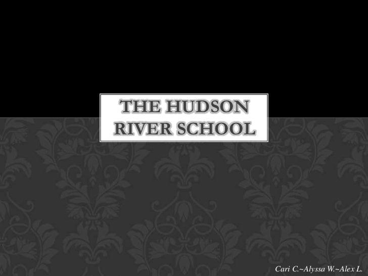 THE HUDSONRIVER SCHOOL               Cari C.~Alyssa W.~Alex L.