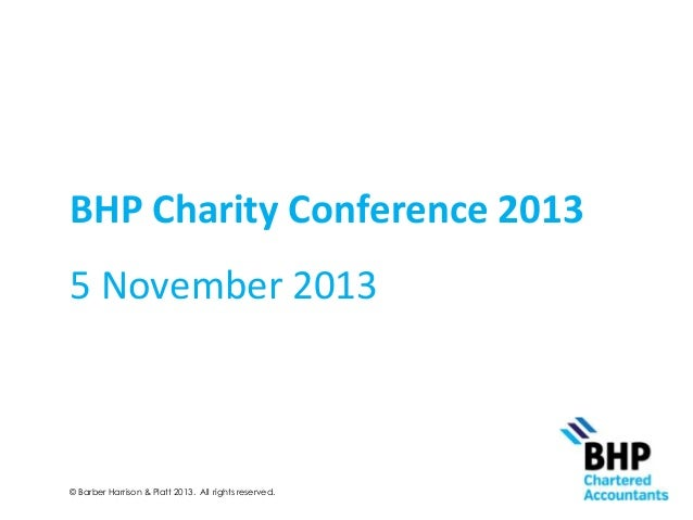 BHP Charity Conference 2013 5 November 2013  © Barber Harrison & Platt 2013. All rights reserved.