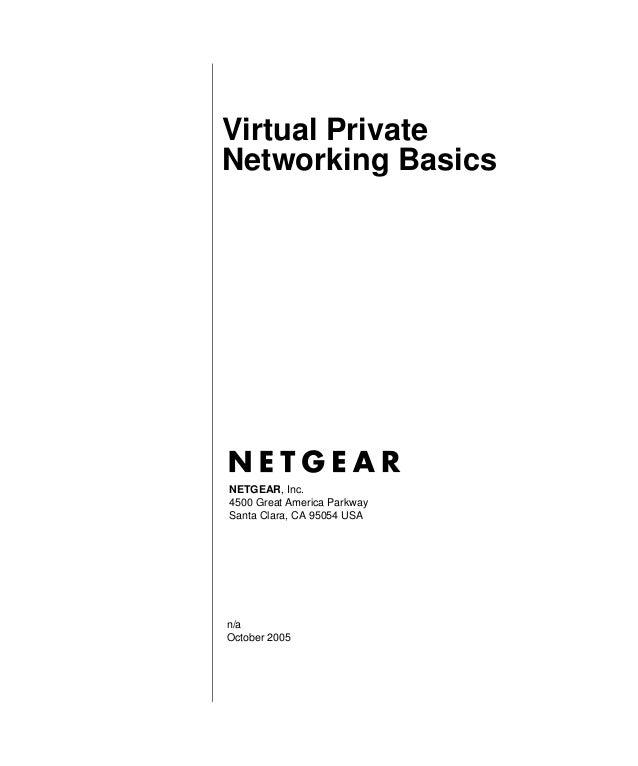 n/a October 2005 NETGEAR, Inc. 4500 Great America Parkway Santa Clara, CA 95054 USA Virtual Private Networking Basics