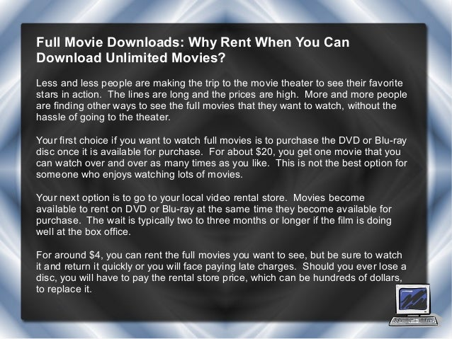 Full Movie Downloads: Why Rent When You CanDownload Unlimited Movies?Less and less people are making the trip to the movie...