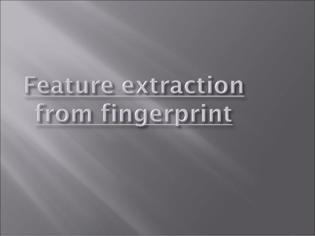     features of fingerprint    enhancement    binarization    thinning    minutaie detection
