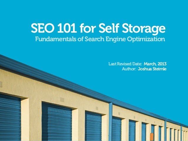 SEO 101 for Self StorageFundamentals of Search Engine Optimization                       Last Revised Date: March, 2013   ...