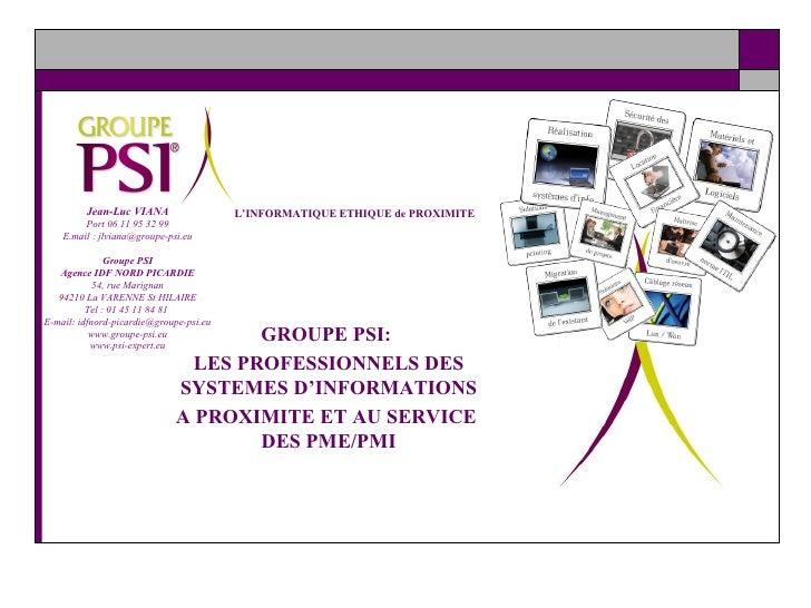 L'INFORMATIQUE ETHIQUE de PROXIMITE GROUPE PSI:  LES PROFESSIONNELS DES SYSTEMES D'INFORMATIONS A PROXIMITE ET AU SERVICE ...