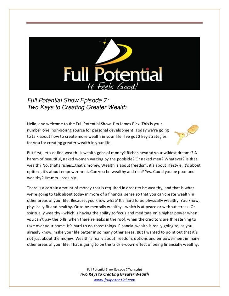 Full Potential Show Episode 7:Two Keys to Creating Greater WealthHello, and welcome to the Full Potential Show. I'm James ...