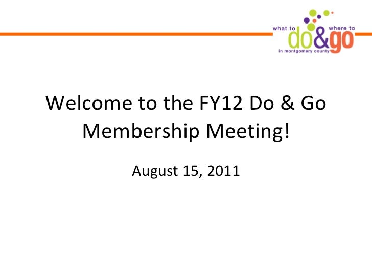 Welcome to the FY12 Do & Go Membership Meeting! August 15, 2011