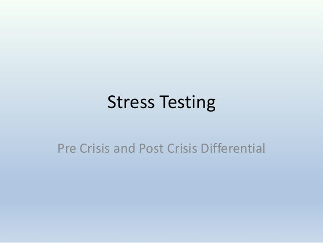 Stress Testing Pre Crisis and Post Crisis Differential