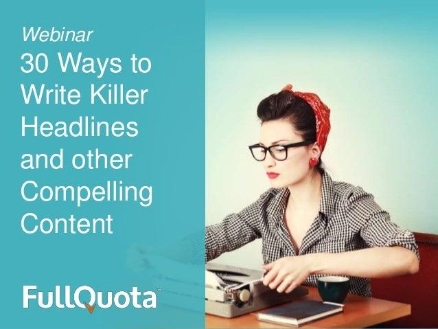 Webinar30 Ways toWrite KillerHeadlinesand otherCompellingContent