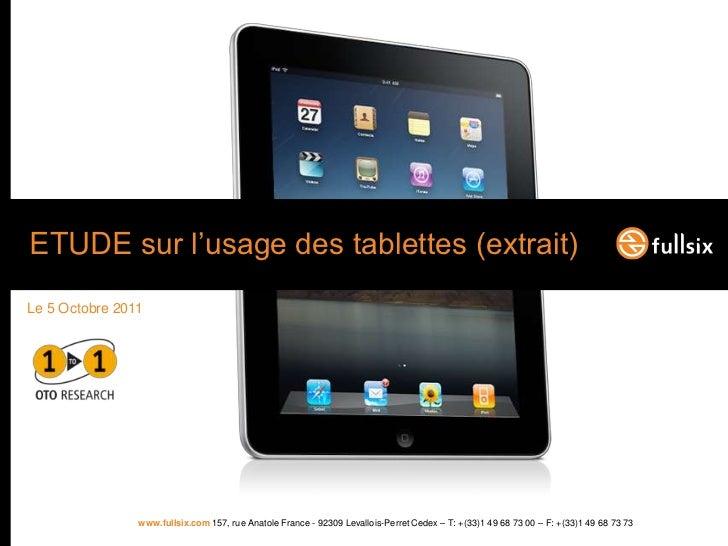 ETUDE sur l'usage des tablettes (extrait)Le 5 Octobre 2011                www.fullsix.com 157, rue Anatole France - 92309 ...
