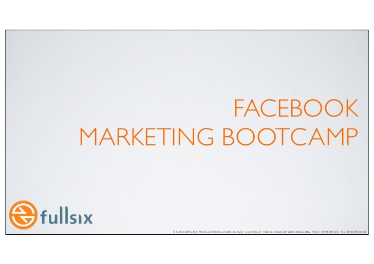 FACEBOOKMARKETING BOOTCAMP      © FullSIX 2009-‐2010 -‐ Strictly confiden8al, all rights reserved -‐ ...