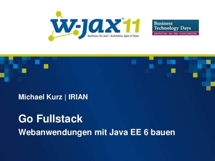 Michael Kurz | IRIANGo FullstackWebanwendungen mit Java EE 6 bauen