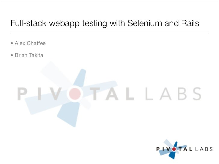 Full-stack webapp testing with Selenium and Rails  • Alex Chaffee  • Brian Takita