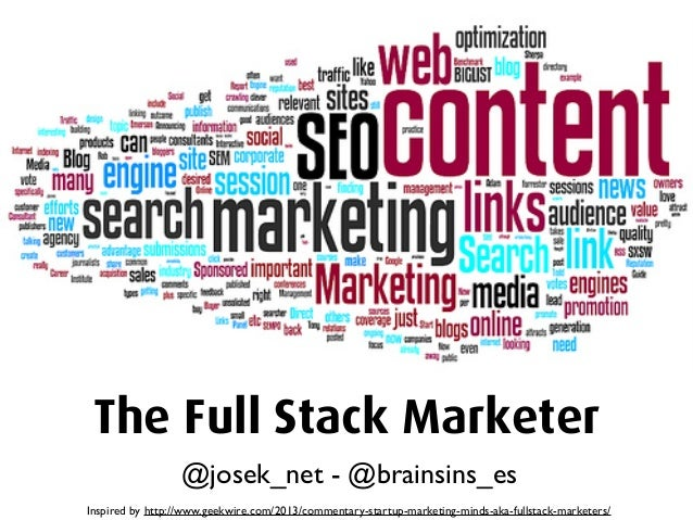 The Full Stack Marketer                  @josek_net - @brainsins_esInspired by http://www.geekwire.com/2013/commentary-sta...
