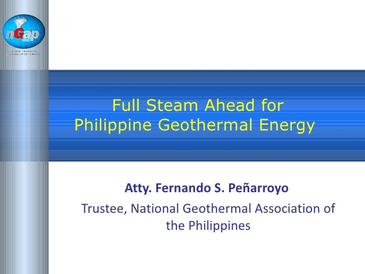 NationalGeothermalAssociation of thePhilippines          Full Steam Ahead for     Philippine Geothermal Energy            ...