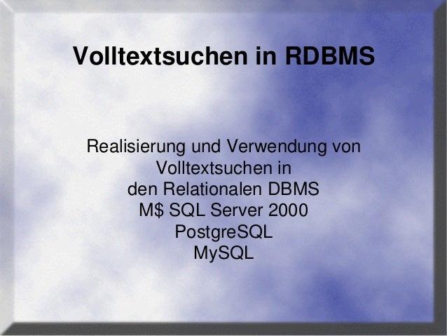 Volltextsuchen in RDBMS Realisierung und Verwendung von Volltextsuchen in den Relationalen DBMS M$ SQL Server 2000 Postgre...