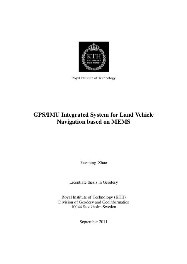 Royal Institute of Technology GPS/IMU Integrated System for Land Vehicle Navigation based on MEMS Yueming Zhao Licentiate ...