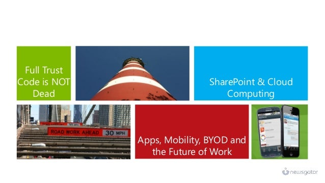 Full Trust Code is NOT Dead  SharePoint & Cloud Computing succeed  Apps, Mobility, BYOD and the Future of Work
