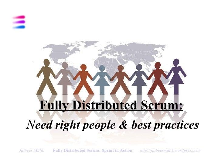 <ul><li>Fully Distributed Scrum:   </li></ul><ul><li>N eed right people & best practices </li></ul>Jaibeer Malik   Fully D...