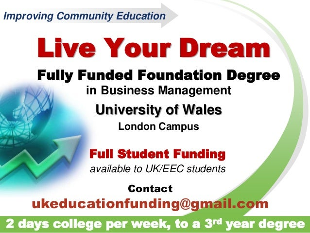 Live Your DreamFully Funded Foundation Degreein Business ManagementUniversity of WalesLondon CampusFull Student Fundingava...