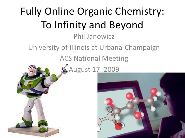 Fully Online Organic Chemistry: To Infinity and Beyond<br />Phil Janowicz<br />University of Illinois at Urbana-Champaign<...