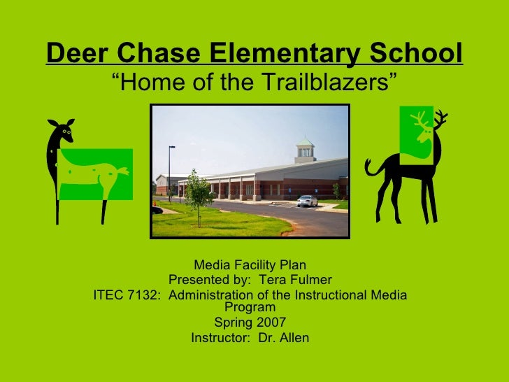 """Deer Chase Elementary School """"Home of the Trailblazers"""" Media Facility Plan Presented by:  Tera Fulmer ITEC 7132:  Adminis..."""