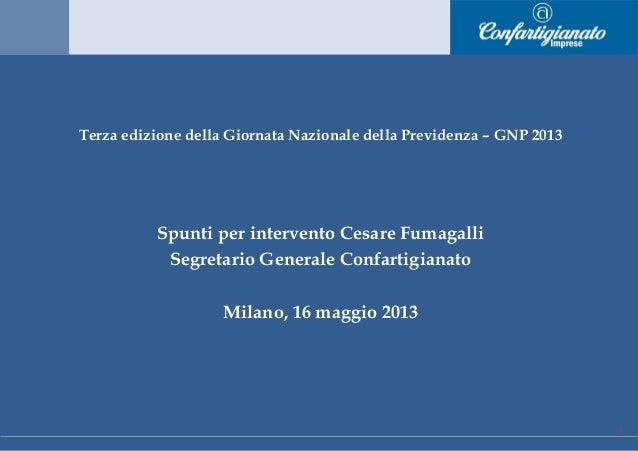 Terza edizione della Giornata Nazionale della Previdenza – GNP 2013 Cesare Fumagalli - Segretario Generale Confartigianato...