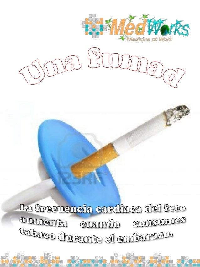 Algunas fumadoras durante lasprimeras semanas delembarazo siguenconsumiéndolo.El 30 por ciento de lasfumadoras siguen fuma...