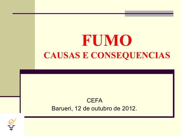 FUMOCAUSAS E CONSEQUENCIAS              CEFA Barueri, 12 de outubro de 2012.