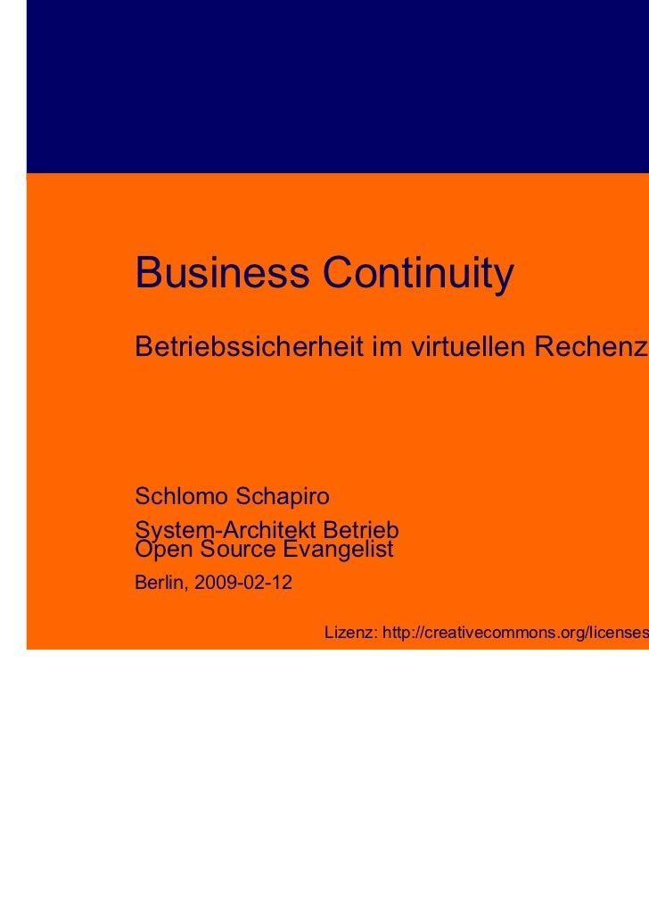 Business ContinuityBetriebssicherheit im virtuellen RechenzentrumSchlomo SchapiroSystem-Architekt BetriebOpen Source Evang...