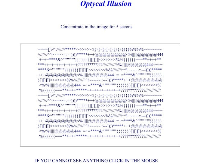 Concentrate in the image for 5 secons IF YOU CANNOT SEE ANYTHING CLICK IN THE MOUSE   Optycal Illusion ...