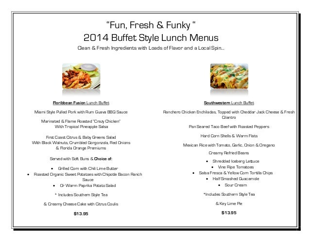"""""""Fun, Fresh & Funky """" 2014 Buffet Style Lunch Menus Clean & Fresh Ingredients with Loads of Flavor and a Local Spin… Flori..."""